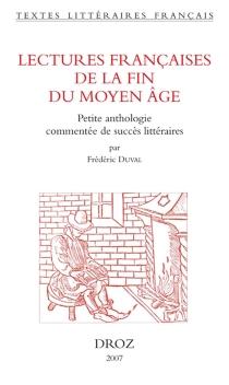 Lectures françaises de la fin du Moyen Age : petite anthologie commentée de succès littéraires -