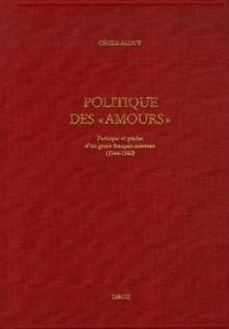 Politique des Amours : poétique et genèse d'un genre français nouveau (1544-1560) - CécileAlduy