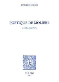 Poétique de Molière : comédie et répétition - Jean deGuardia