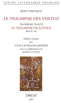 Le triumphe des vertuz : troisième traité, Le triumphe de justice (BnF ms. fr. 144) - JeanThenaud