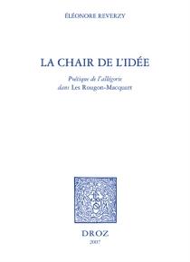 La chair de l'idée : poétique de l'allégorie dans les Rougon-Macquart - EléonoreRoy-Reverzy