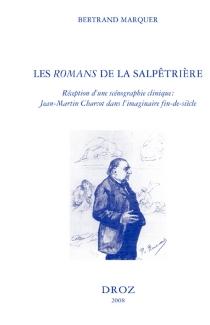 Les romans de la Salpêtrière : réception d'une scénographie clinique : Jean-Martin Charcot dans l'imaginaire fin de siècle - BertrandMarquer