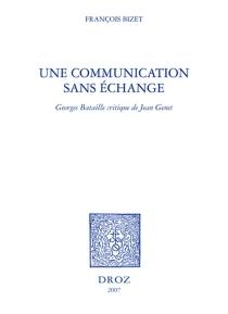 Une communication sans échange : Georges Bataille critique de Jean Genet - FrançoisBizet
