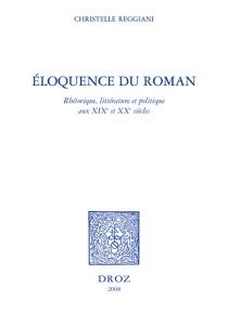 Eloquence du roman : rhétorique, littérature et politique aux XIXe et XXe siècles - ChristelleReggiani