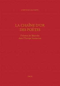 La chaîne d'or des poètes : présence de Macrobe dans l'Europe humaniste - StéphanieLecompte