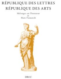 République des lettres, république des arts : mélanges en l'honneur de Marc Fumaroli, de l'Académie française -