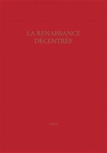 La Renaissance décentrée : actes du colloque de Genève, 28-29 septembre 2006 -