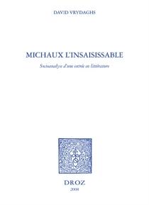 Michaux l'insaisissable : socioanalyse d'une entrée en littérature - DavidVrydaghs