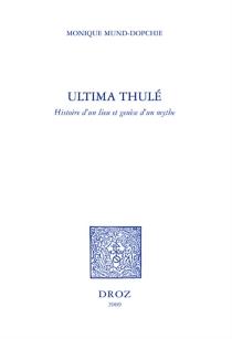 Ultima Thulé : histoire d'un lieu et genèse d'un mythe - MoniqueMund-Dopchie