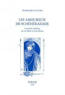 Les amoureux de Schéhérazade : variations mondernes sur les Mille et une nuits - DominiqueJullien