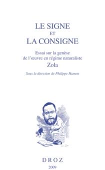 Le signe et la consigne : essai sur la genèse de l'oeuvre en régime naturaliste, Zola -
