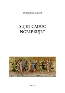 Sujet caduc, noble sujet : la poésie de la Renaissance et le choix de ses arguments - FrançoisCornilliat