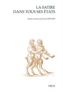 La satire dans tous ses états : le meslange satyricque à la Renaissance française - BerndRenner