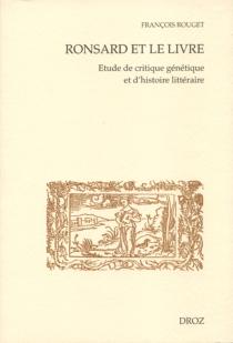 Ronsard et le livre : étude de critique génétique et d'histoire littéraire - FrançoisRouget