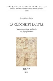 La cloche et la lyre : pour une poétique médiévale du paysage sonore - Jean-MarieFritz