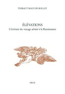 Elévations : l'écriture du voyage aérien à la Renaissance - ThibautMaus de Rolley