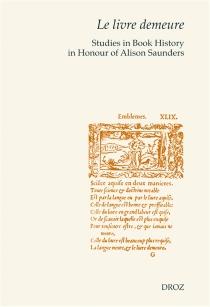 Le livre demeure : studies in book history in honour of Alison Saunders -