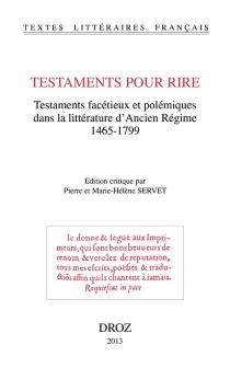Testaments pour rire : testaments facétieux et polémiques dans la littérature d'Ancien Régime, 1465-1799 -