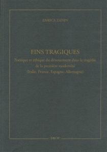 Fins tragiques : poétique et éthique du dénouement dans la tragédie de la première modernité : Italie, France, Espagne, Allemagne - EnricaZanin