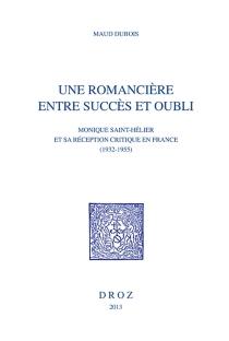Une romancière entre succès et oubli : Monique Saint-Hélier et sa réception critique en France, 1932-1955 - MaudDubois