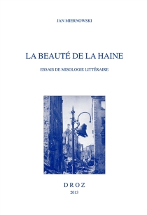 La beauté de la haine : essais de misologie littéraire - JanMiernowski