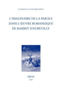 L'imaginaire de la parole dans l'oeuvre romanesque de Barbey d'Aurevilly - LaurenceClaude-Phalippou