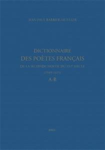 Dictionnaire des poètes français de la seconde moitié du XVIe siècle, 1549-1615 - Jean-PaulBarbier