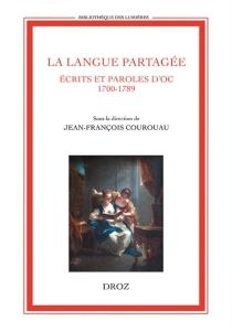 La langue partagée : écrits et paroles d'oc (1700-1789) -