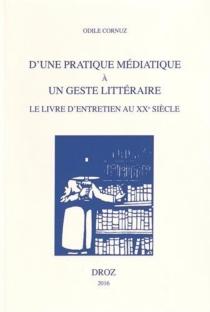 D'une pratique médiatique à un geste littéraire : le livre d'entretien au XXe siècle - OdileCornuz
