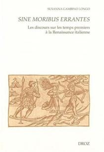 Sine moribus errantes : les discours sur les temps premiers à la Renaissance italienne - SusannaGambino Longo