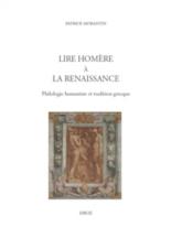 Lire Homère à la Renaissance : philologie humaniste et tradition grecque - PatrickMorantin
