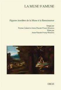 La muse s'amuse : figures insolites de la muse à la Renaissance -
