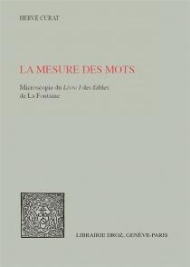La mesure des mots : microscopie du Livre I des fables de La Fontaine - HervéCurat