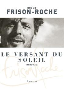 Le versant du soleil : mémoires - RogerFrison-Roche