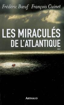 Les miraculés de l'Atlantique : récit - FrédéricBoeuf