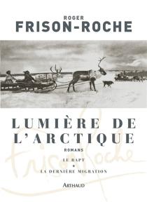 Lumière de l'Arctique : romans - RogerFrison-Roche