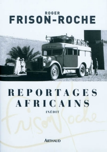 Reportages africains (1946-1960) - Roger Frison-Roche