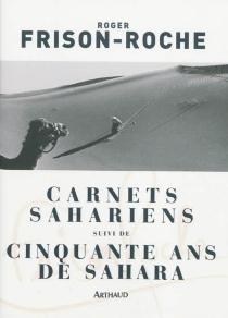 Carnets sahariens| Suivi de Cinquante ans de Sahara - RogerFrison-Roche