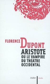 Aristote ou Le vampire du théâtre occidental - FlorenceDupont