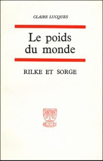 Le poids du monde : deux poètes, Rilke et Sorge - ClaireLucques