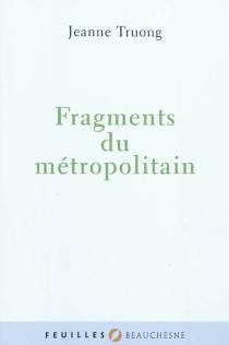 Fragments du métropolitain - JeanneTruong