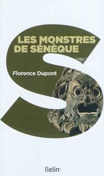 Les monstres de Sénèque : pour une dramaturgie de la tragédie romaine - FlorenceDupont