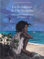 Les robinsons de l'île de Tromelin : l'histoire vraie de Tsimiavo - AlineBureau, AlexandrineCivard-Racinais