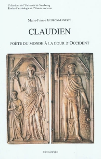 Claudien : poète du monde à la cour d'Occident - Marie-FranceGuipponi-Gineste