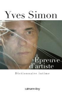 Epreuve d'artiste : dictionnaire intime - YvesSimon