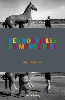 Des nouvelles du monde réel - JuanMinana