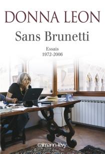 Sans Brunetti : essais, 1972-2006 - DonnaLeon