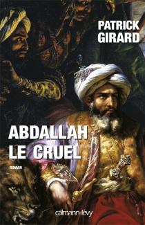 Abdallah le Cruel : 852-912 - PatrickGirard