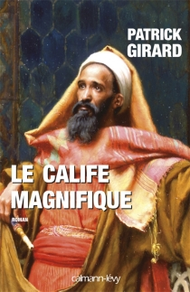 Le calife magnifique : 912-961 - PatrickGirard