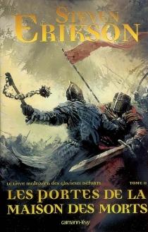 Le livre malazéen des glorieux défunts - StevenErikson
